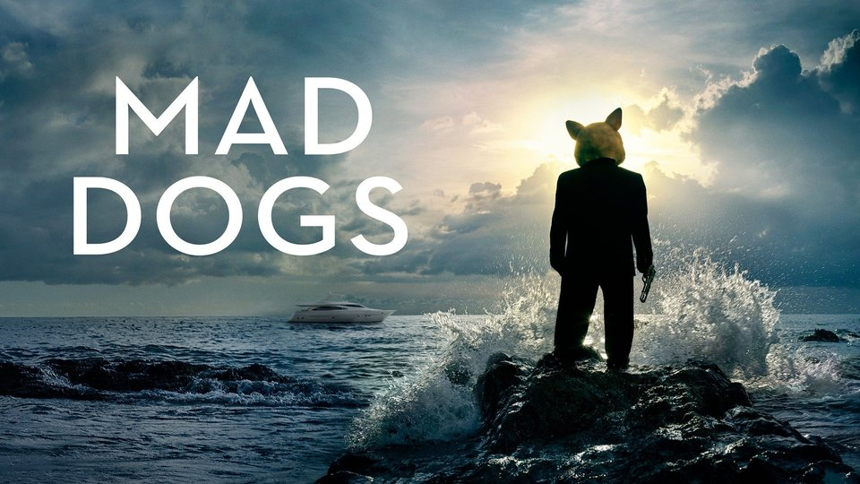Mad Dogs (Amazon Prime Video)