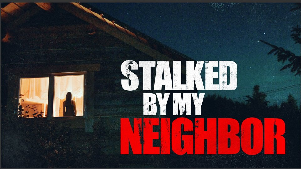 Stalked by My Neighbor - Lifetime