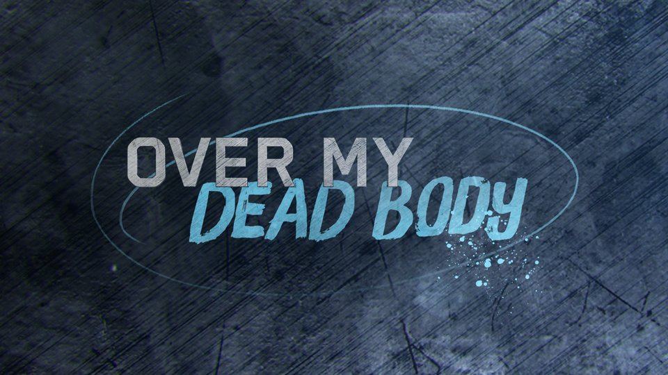 Over My Dead Body - Investigation Discovery
