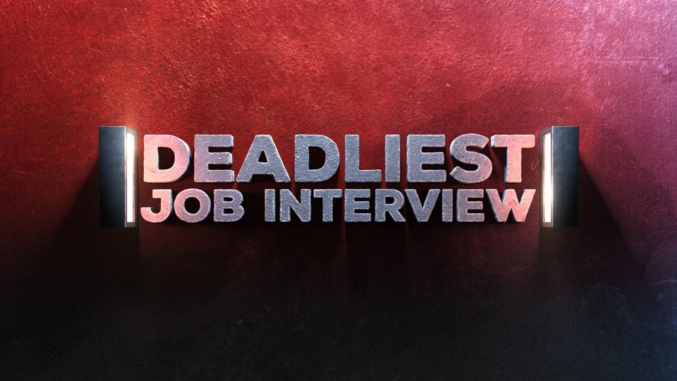 Deadliest Job Interview - Discovery Channel