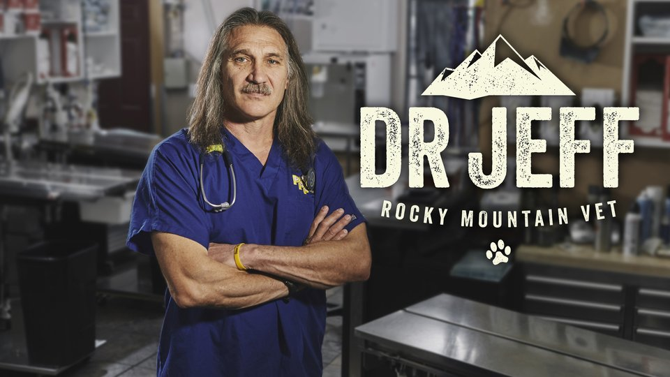 Dr. Jeff: Rocky Mountain Vet - Animal Planet