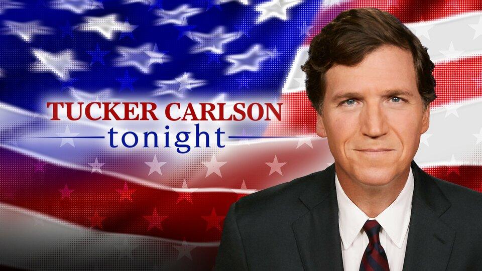 Tucker Carlson Tonight - Fox News