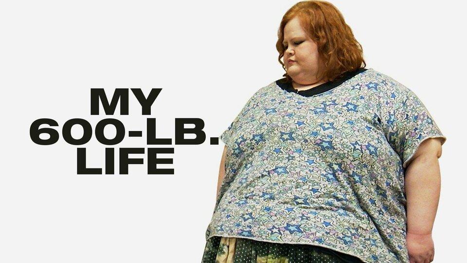 My 600-lb Life - TLC