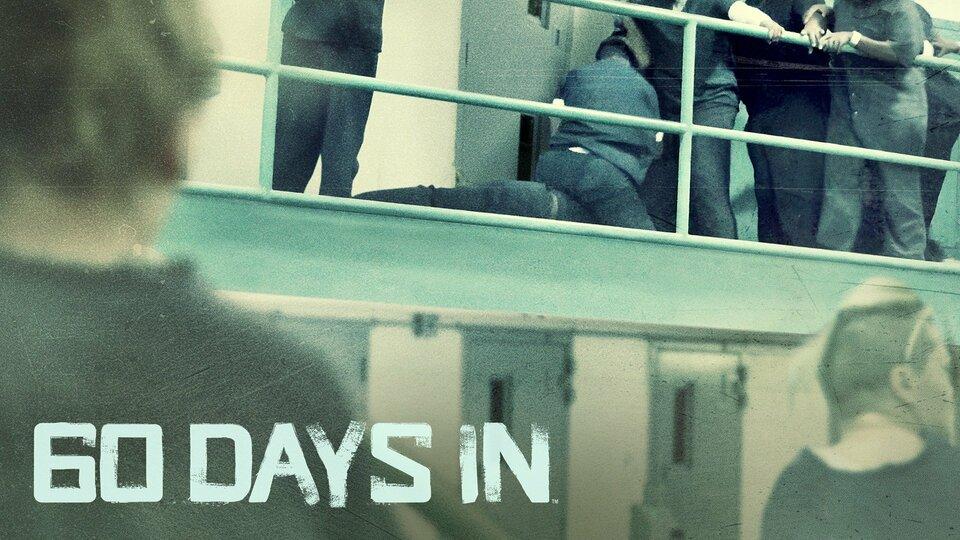 60 Days In - A&E
