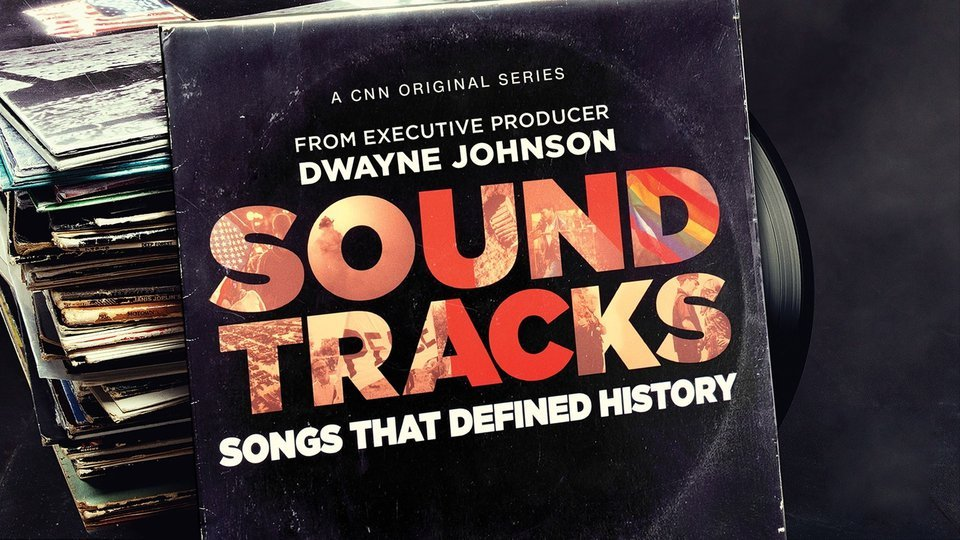 Soundtracks: Songs That Defined History (CNN)