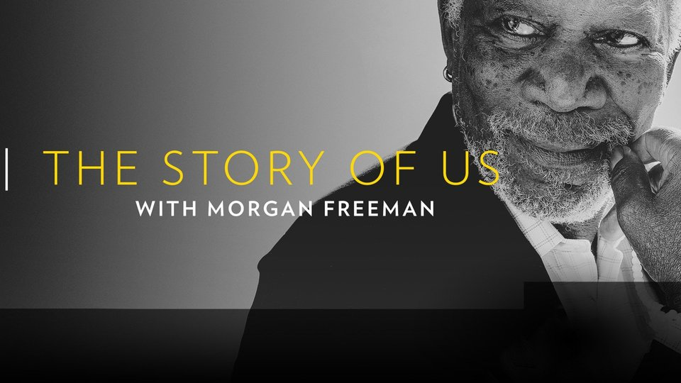 The Story of Us With Morgan Freeman (Nat Geo)