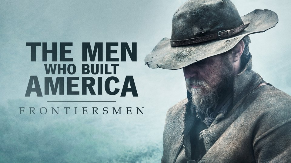 The Men Who Built America: Frontiersmen - History Channel