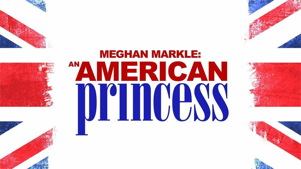 Meghan Markle: An American Princess - FOX
