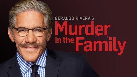 Geraldo Rivera's Murder in the Family - Reelz