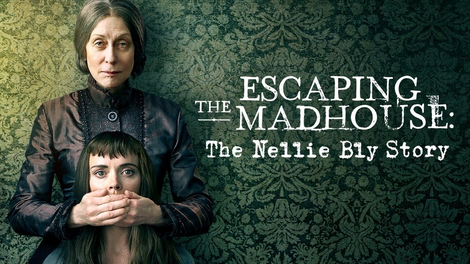 Escaping the Madhouse: The Nellie Bly Story - Lifetime