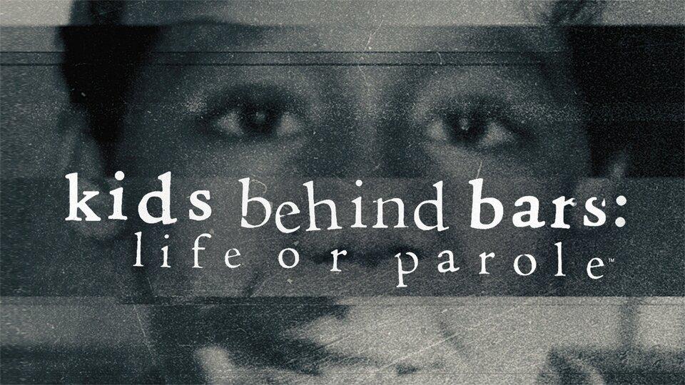 Kids Behind Bars: Life or Parole - A&E