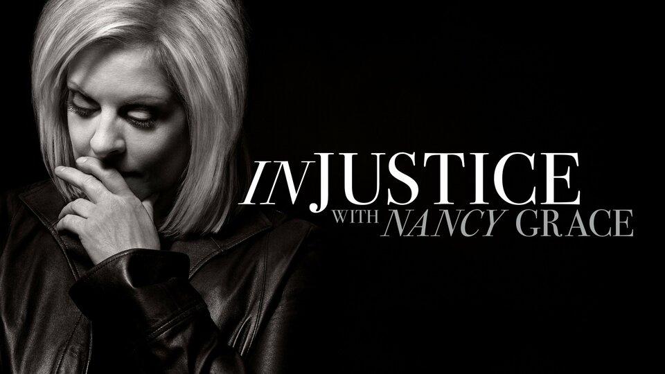Injustice With Nancy Grace (Oxygen)