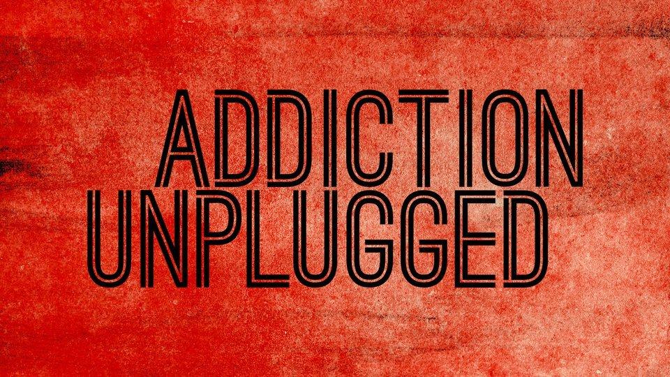 Addiction Unplugged - A&E