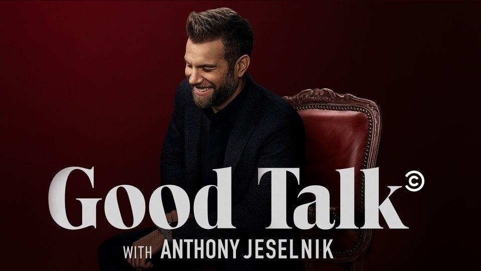 Good Talk With Anthony Jeselnik (Comedy Central)