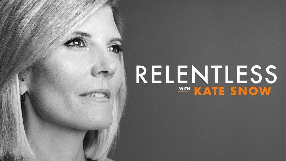 Relentless with Kate Snow - Oxygen