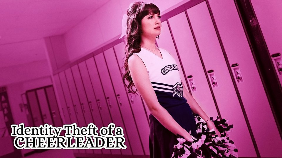 Identity Theft of a Cheerleader (Lifetime)
