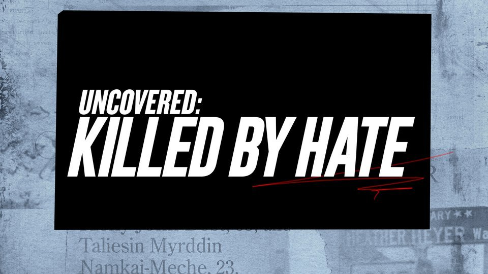 Uncovered: Killed by Hate - Oxygen
