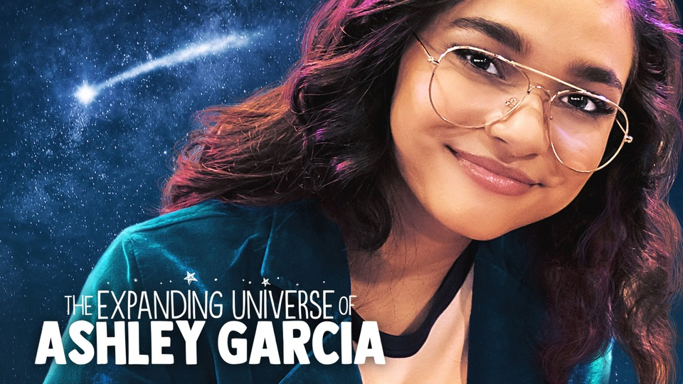 The Expanding Universe of Ashley Garcia (Netflix)