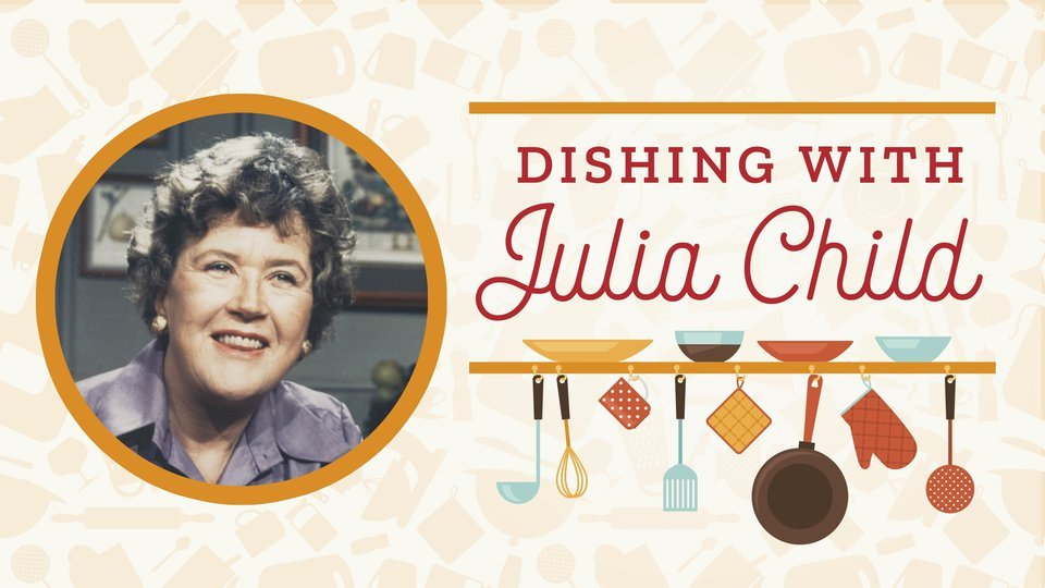Dishing with Julia Child (PBS)