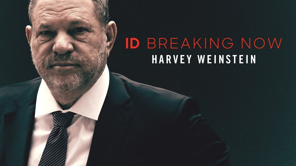 Harvey Weinstein: ID Breaking Now - Investigation Discovery