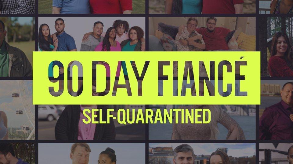 90 Day Fiancé: Self-Quarantined - TLC
