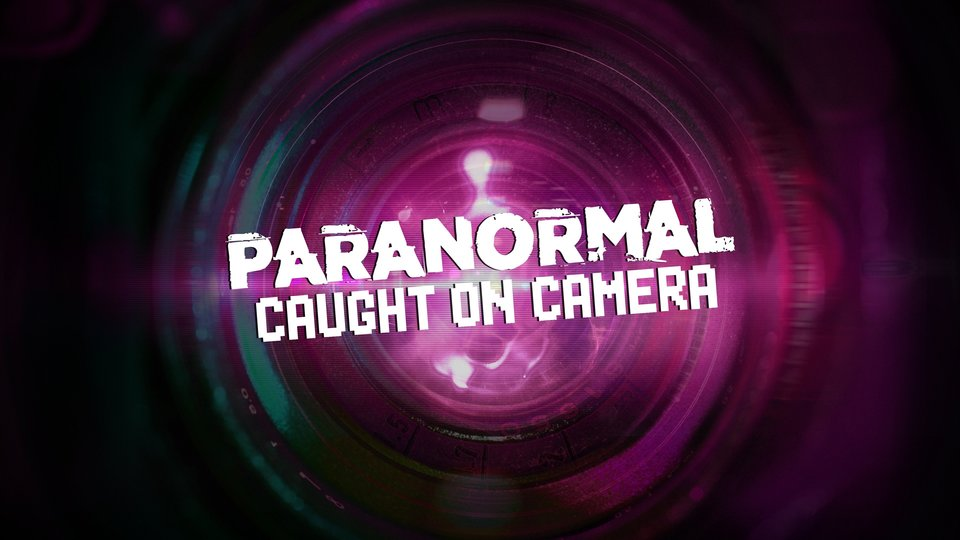 Paranormal Caught on Camera - Travel Channel