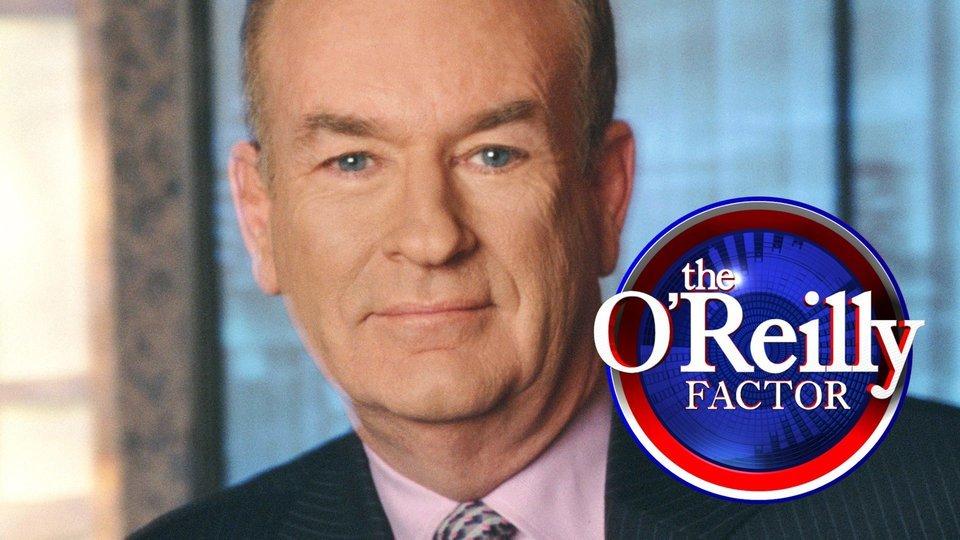 The O'Reilly Factor - Fox News