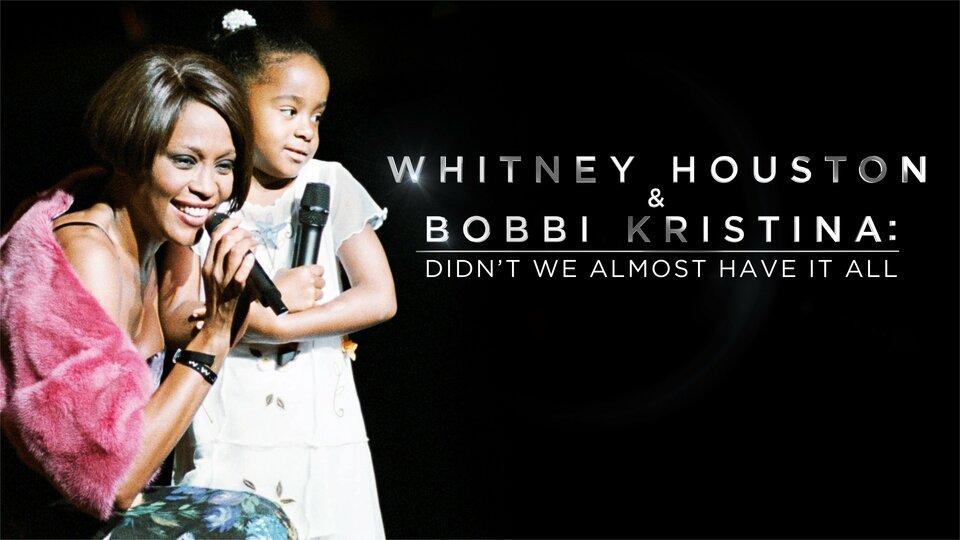 Whitney Houston & Bobbi Kristina: Didn't We Almost Have It All - Lifetime