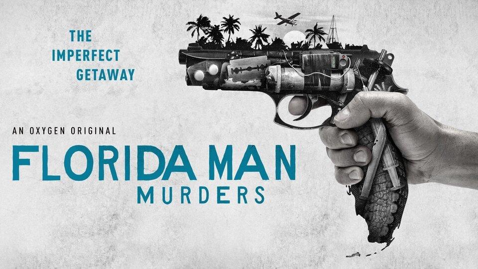 Florida Man Murders - Oxygen