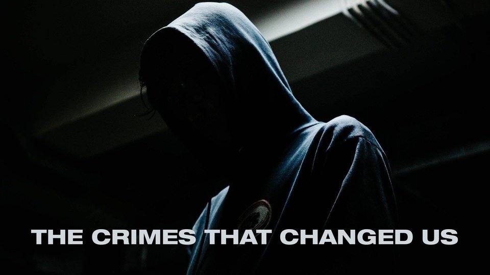 The Crimes That Changed Us - Investigation Discovery