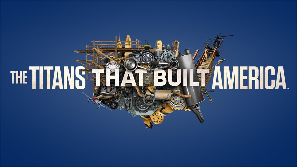The Titans That Built America - History Channel