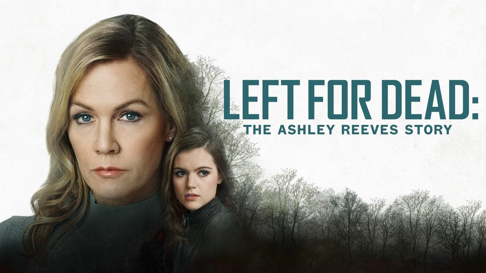 Left for Dead: The Ashley Reeves Story - Lifetime