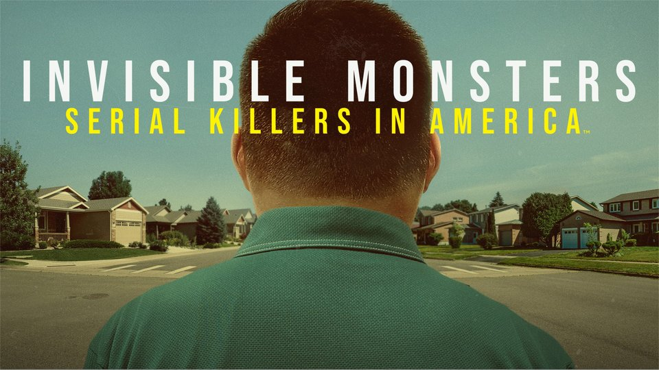 Invisible Monsters: Serial Killers in America - A&E