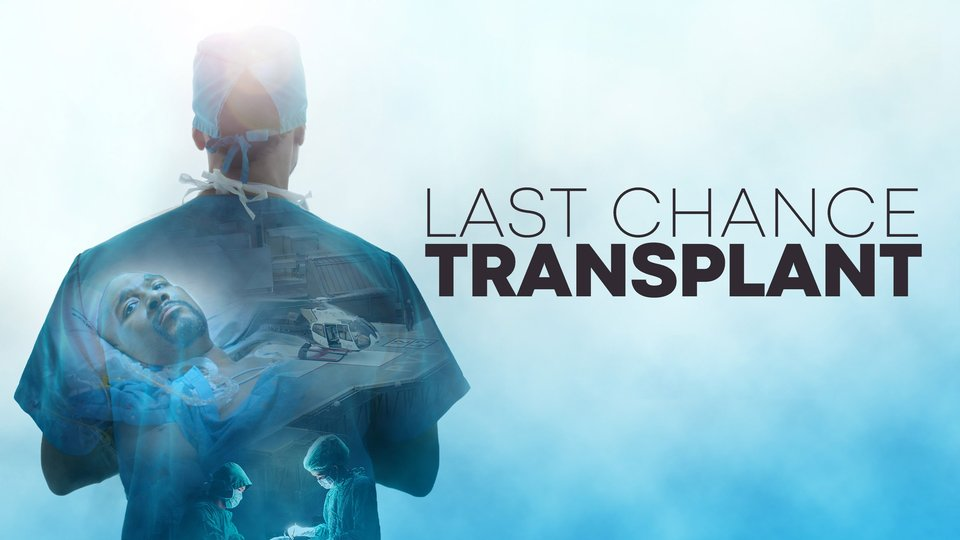 Last Chance Transplant - Discovery+